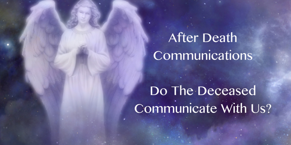 After Death Communications - Do The Deceased Communicate