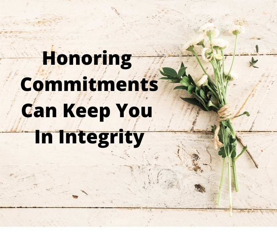 Honoring Commitments Can Keep You In Integrity