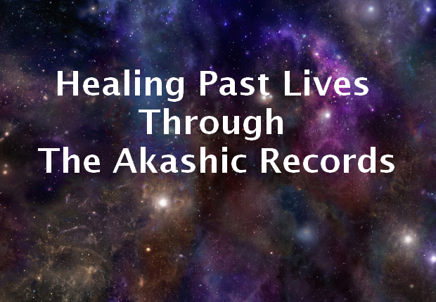 Healing Past Lives Through The Akashic Records