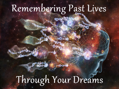 remembering past lives through your dreams