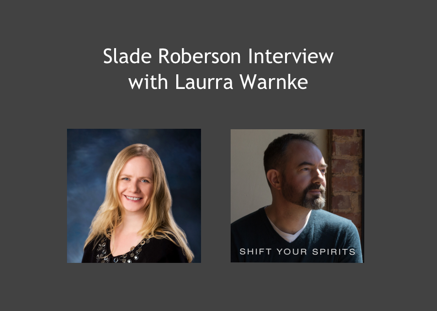Slade Roberson Interview with Laurra Warnke of IntuitiveJournal.com
