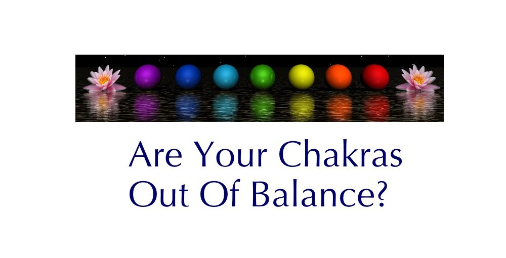 Are Your Chakras Out Of Balance