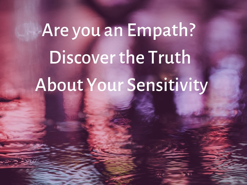 Are you an Empath? Discover the Truth About Your Sensitivity