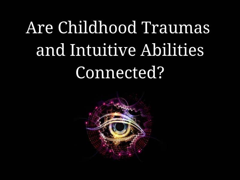 Are Childhood Traumas and Intuitive Abilities Connected?