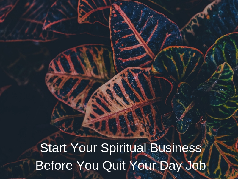 Start Your Spiritual Business Before You Quit Your Day Job